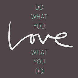 Do What You Love - - Fine Art