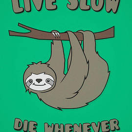 Philipp Rietz - Funny and Cute Sloth Live Slow Die Whenever Cool Statement