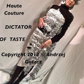 Andrzej Goszcz  - Wearing Doctor Andrzej Goszcz Haute Couture  DICTATOR  OF  TASTE.