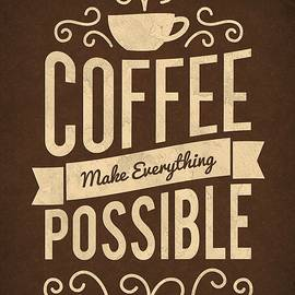 Coffee Make Everything Possible Life Inspirational Quotes - Lab No 4