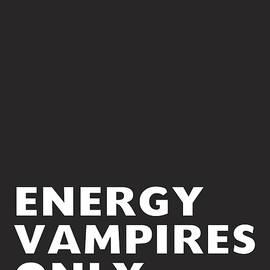 Energy Vampires Only- Art by Linda Woods - Linda Woods