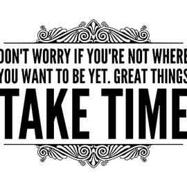 Thinklosophy  - Great Things Take Time