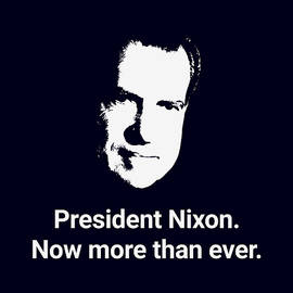President Nixon - Now More Than Ever - War Is Hell Store