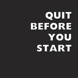 Quit Before You Start- Art by Linda Woods - Linda Woods