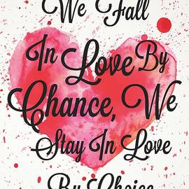 We Fall In Love By Chance, We Stay In Love By Choice Valentines Day Special Quotes - Lab No 4