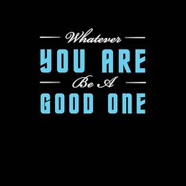Carlos Simon - Whatever you are, be a good one.