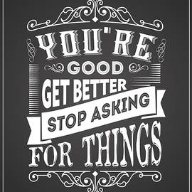 You Are Good Get Better Stop Asking For Things Life Inspirational Quotes - Lab No 4