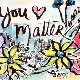 You Matter- Watercolor Art by Linda Woods - Linda Woods