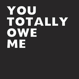 You Totally Owe Me- Art by Linda Woods - Linda Woods