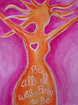 Be All I Was Born to Be by Leslie Manley