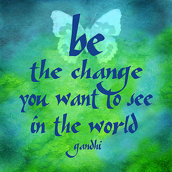 Be The Change by Ginny Gaura