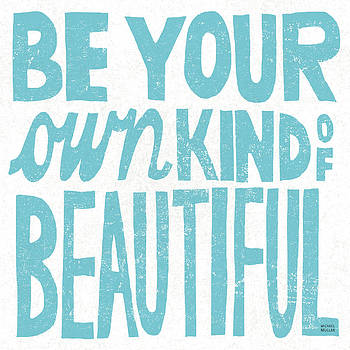 Be Your Own Kind Of Beautiful by Michael Mullan