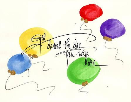 God danced the day you were born... by Darlene Flood