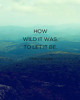 How Wild It Was To Let It Be by Kim Fearheiley