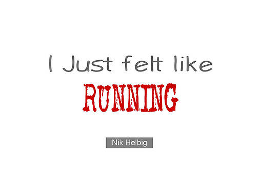 Nik Helbig - I just felt like Running Quote