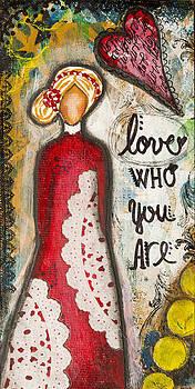 Love Who You Are Inspirational Mixed Media Folk Art by Stanka Vukelic