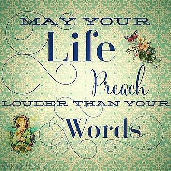 May Your Life Preach Louder Than Your by Teresa Mucha