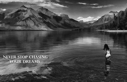 Never Stop Chasing Your Dreams by Jeff R Clow