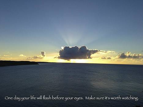 One day your life will flash before your eyes. Make sure its worth watching by Jennifer Lamanca Kaufman