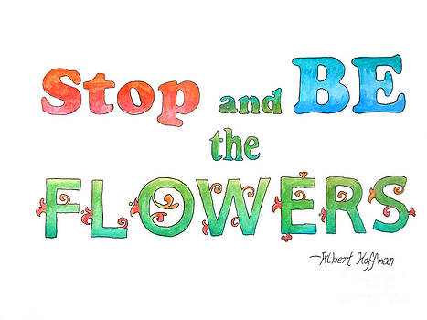 Stop and Be the Flowers by Whitney Morton