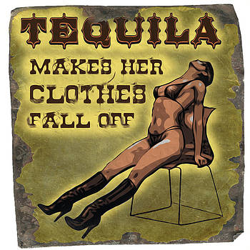 Tequila makes her clothes fall off. by Duncan Roberts