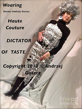 Wearing Doctor Andrzej Goszcz Haute Couture  DICTATOR  OF  TASTE. by  Andrzej Goszcz