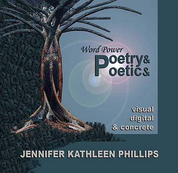 Word Power Poetry and Poetics visual digital and concrete  by Jennifer Kathleen Phillips