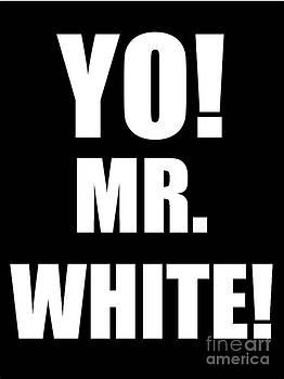 Yo Mr White by Stefan Weiss