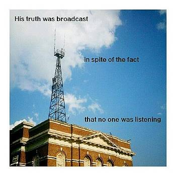 His Truth Was Broadcast In Spite Of The by Matthew Saindon
