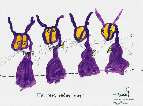 Tis Big Night Out by Tis Art