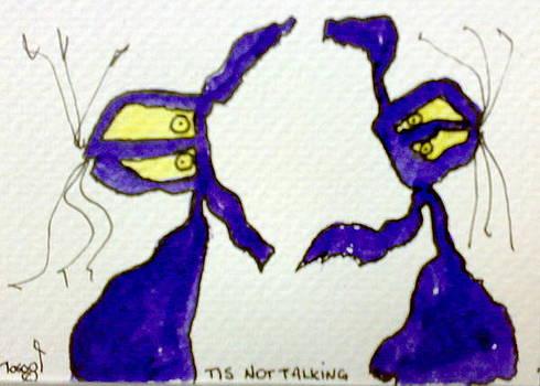 Tis Not Talking by Tis Art