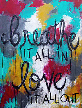 Breathe it all in. Love it all out.  by Kristen Fagan