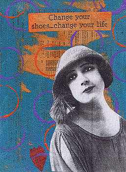 Change your Shoes....chage your life by Kelly  Parker