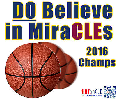 Cleveland Basketball 2016 Champs Believe in MiraCLEs by Mark Madere