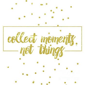 Collect Moments, Not Things by Pristine Cartera Turkus