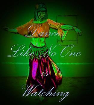 Dance Like No One is Watching Green by Ayasha Loya