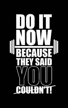 Do it Now Because they said you couldn't Gym Quotes poster by Lab No 4