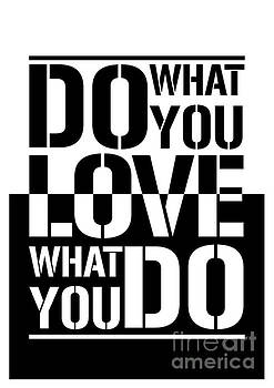 Do what you Love what you Do by Stefano Senise