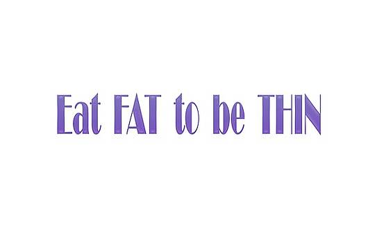 Eat Fat to be Thin by Angela A Stanton