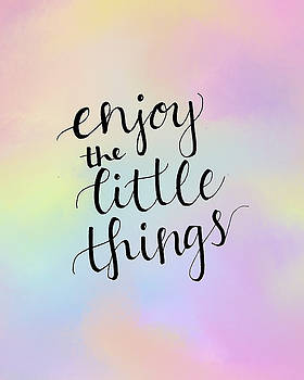 Enjoy the Little Things by Michelle Eshleman