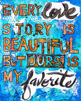 Every Love Story Is Beautiful But Ours Is My Favorite by Nancy Harrison
