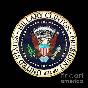Hillary Clinton President Seal by Carsten Reisinger