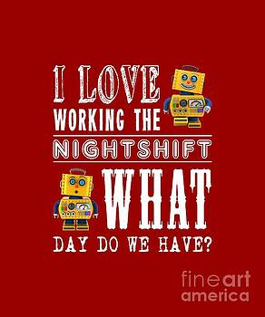 I Love working the nightshift - what day do we have by Carsten Reisinger