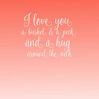 I Love You a Bushel and a Peck by Michelle Eshleman
