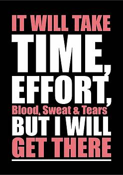It Will Take Time, Effort, Blood, Sweat Tears But I Will Get There Life Motivational Quotes Poster by Lab No 4