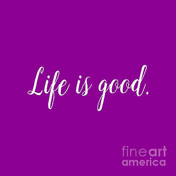 Life Is Good by Janelle Tweed