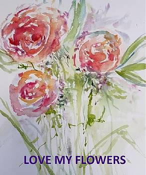 Love my Flowers by Donna Eaton