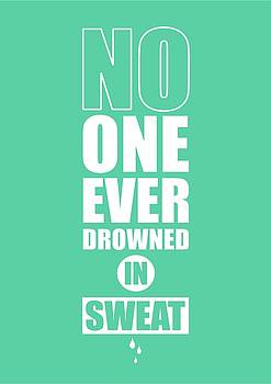 No One Ever Drowned In Sweat Gym Inspirational Quotes Poster by Lab No 4