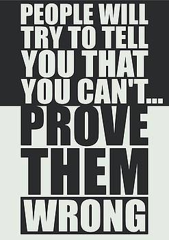 People Will Try To Tell You That You Cannot Prove Them Wrong Inspirational Quotes Poster by Lab No 4