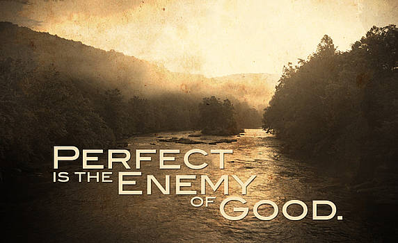Perfect Is The Enemy Of Good by Kevyn Bashore